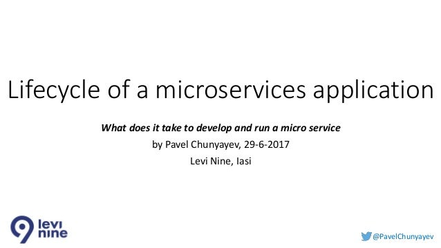 @PavelChunyayev Lifecycle of a microservices application What does it take to develop and run a micro service by Pavel Chu...