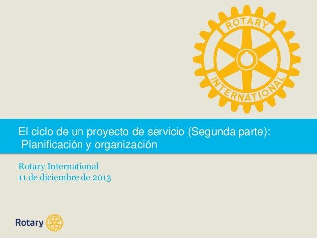 El ciclo de un proyecto de servicio (Segunda parte): Planificación y organización Rotary International 11 de diciembre de ...