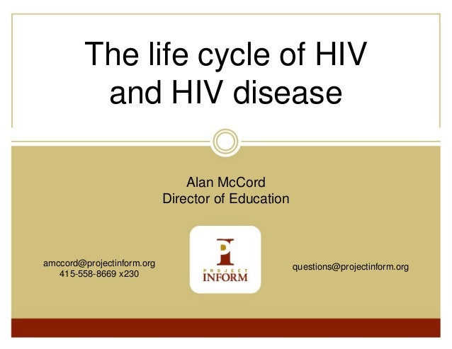 The life cycle of HIV          and HIV disease                                Alan McCord                            Direc...