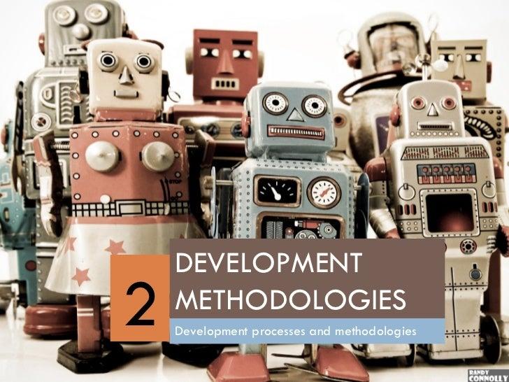 DEVELOPMENT2   METHODOLOGIES    Development processes and methodologies
