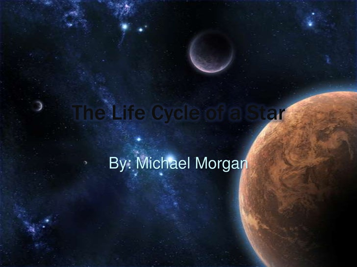 The Life Cycle of a Star<br />By: Michael Morgan<br />