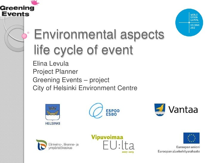 Environmental aspects andlife cycle of eventElina LevulaProject PlannerGreening Events – projectCity of Helsinki Environme...