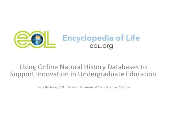Using Online Natural History Databases toSupport Innovation in Undergraduate Education        Tracy Barbaro, EOL, Harvard ...