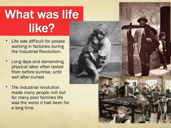life during the industrial revelotion Industrial capitalism type of capitalism occurring during the industrial revolution when capitalists were involved in producing and manufacturing goods themselves , often using mechanized and industrialized methods of production division of labor.