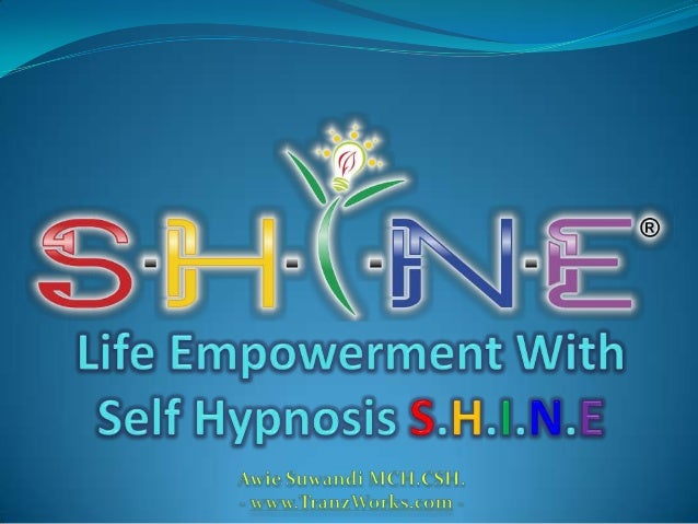 Apa Itu S.H.I.N.E Self Hypnosis Instant Neuro Empowerment. Terobosan Terbaru Dalam Metoda Self Hypnosis & Pengembangan D...
