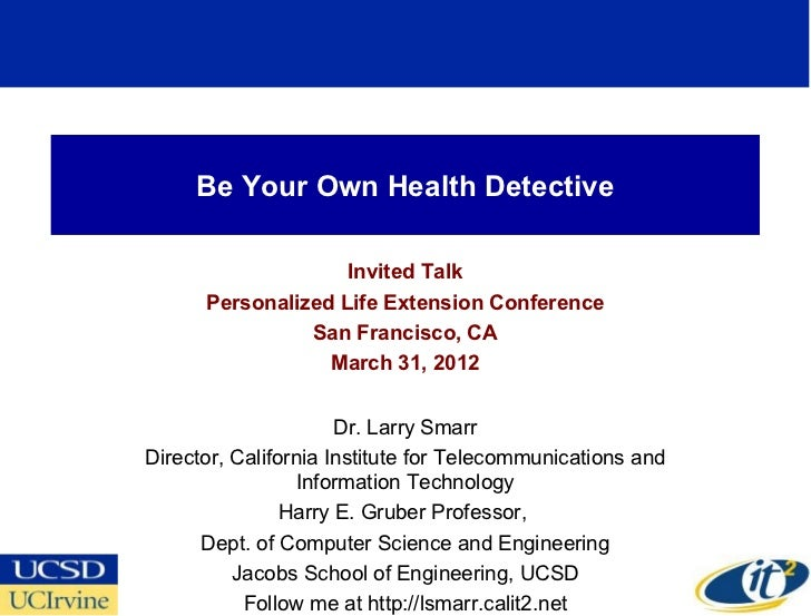 Be Your Own Health Detective                    Invited Talk      Personalized Life Extension Conference                Sa...