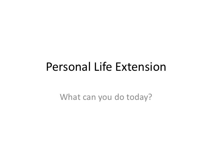 Personal Life Extension  What can you do today?