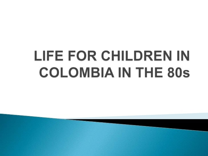 LIFEFORCHILDREN IN COLOMBIA IN THE 80s<br />