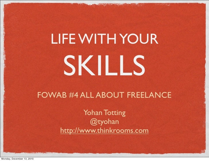 LIFE WITH YOUR     SKILLSFOWAB #4 ALL ABOUT FREELANCE            Yohan Totting              @tyohan    http://www.thinkroo...
