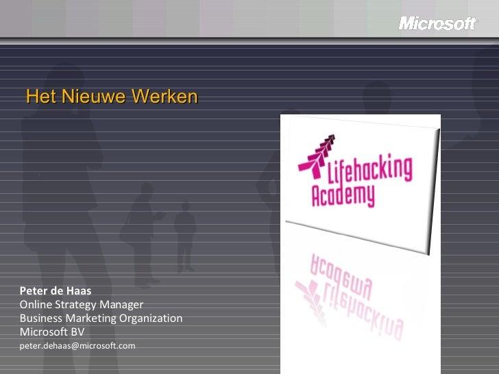 Het Nieuwe Werken Peter de Haas Online Strategy Manager Business Marketing Organization Microsoft BV  peter.dehaas@microso...