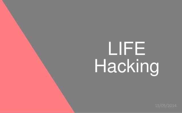 LIFE Hacking 15/05/2014
