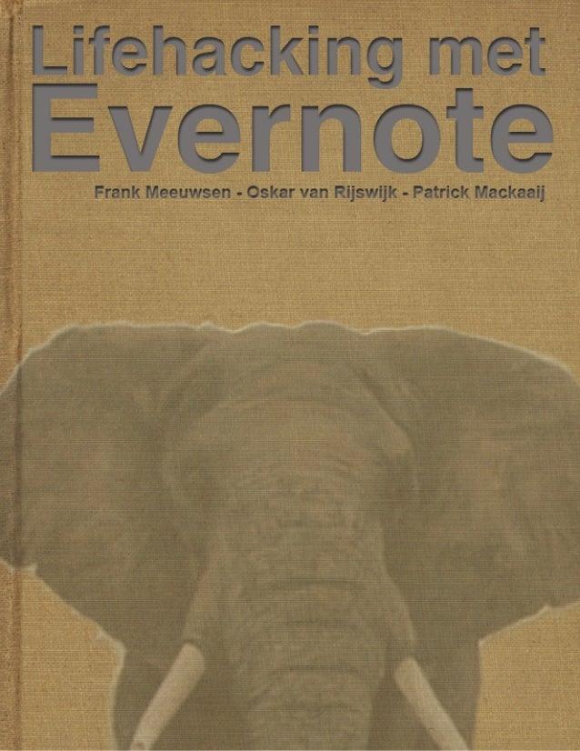 Lifehacking met Evernote (Versie 1.4.1) Frank Meeuwsen, Oskar van Rijswijk, Patrick Mackaaij 27-11-2014 1