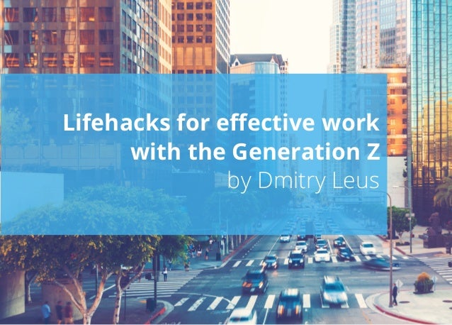 Lifehacks for effective work with the Generation Z by Dmitry Leus