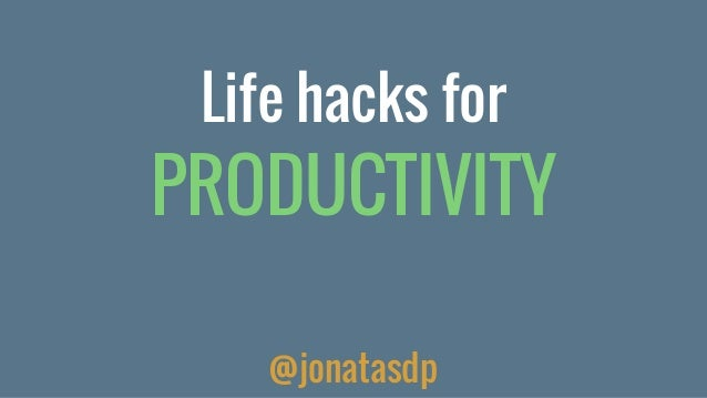 Life hacks for PRODUCTIVITY @jonatasdp