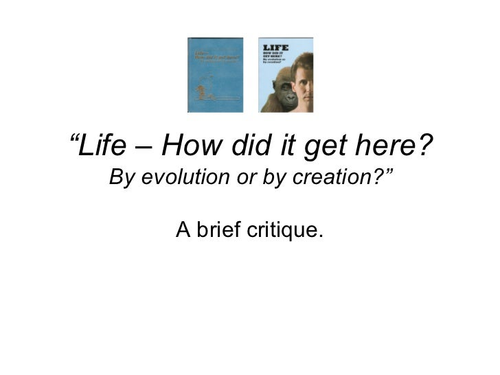 """"""" Life – How did it get here? By evolution or by creation?"""" A brief critique."""