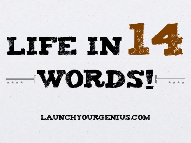 LIFE IN 14WORDS!LAUNCHYOURGENIUS.com
