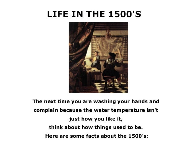 LIFE IN THE 1500SThe next time you are washing your hands andcomplain because the water temperature isnt            just h...