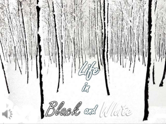 Life in black and white (v.m.)