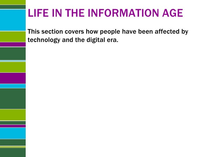 LIFE IN THE INFORMATION AGE This section covers how people have been affected by technology and the digital era.