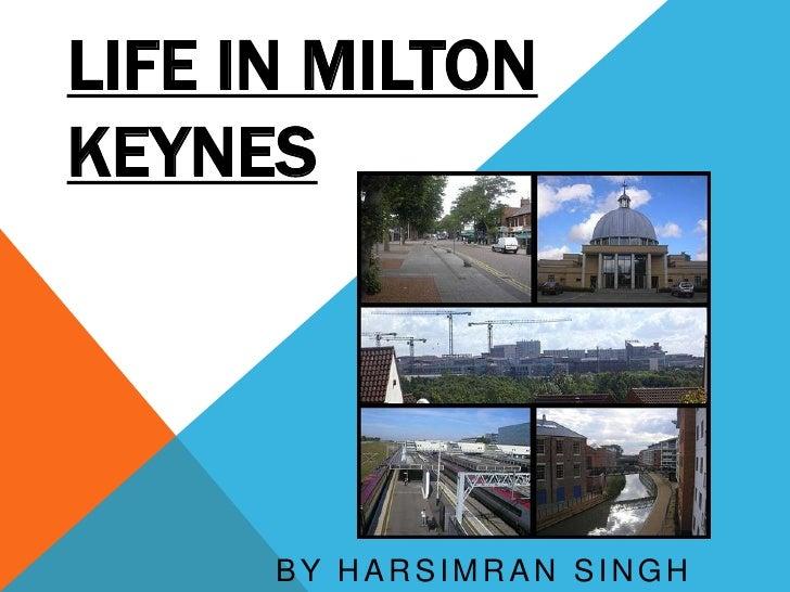 LIFE IN MILTONKEYNES      BY HARSIMRAN SINGH