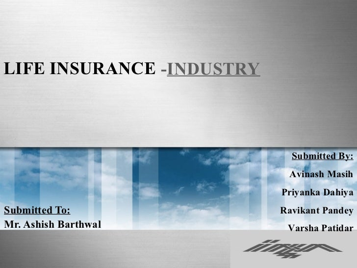 LIFE INSURANCE -INDUSTRY                             Submitted By:                            Avinash Masih               ...