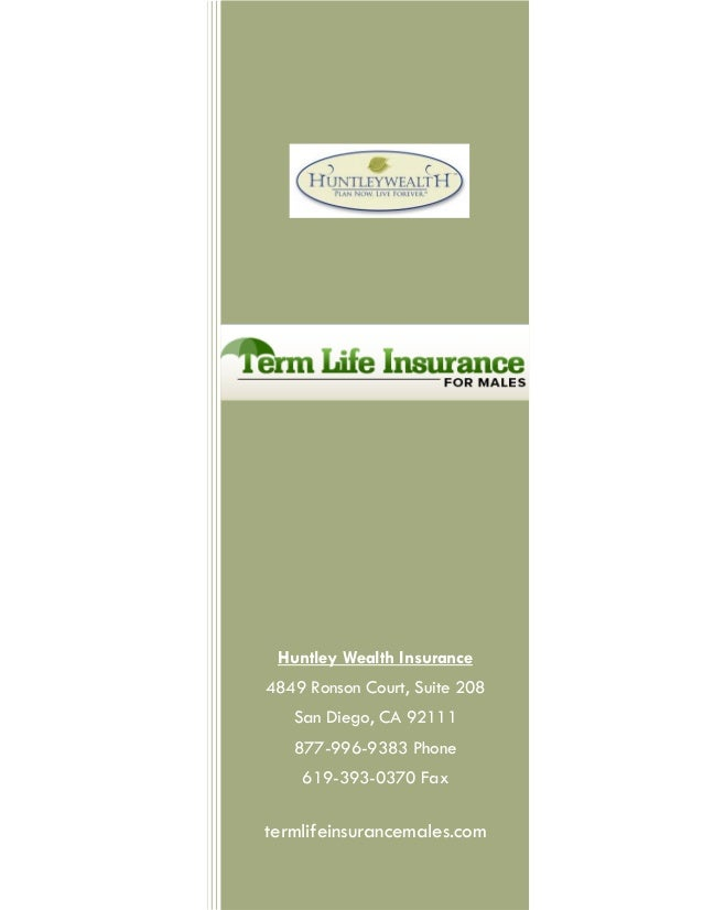 Huntley Wealth Insurance4849 Ronson Court, Suite 208   San Diego, CA 92111   877-996-9383 Phone    619-393-0370 Faxtermlif...