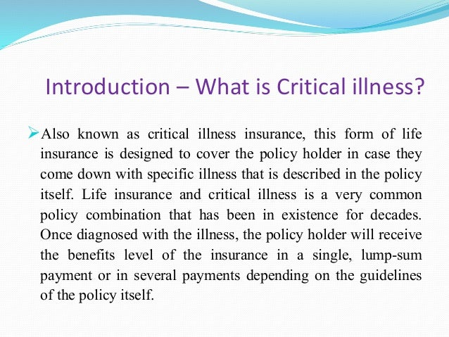 Introduction – What is Critical illness? Also known as critical illness insurance, this form of life insurance is designe...