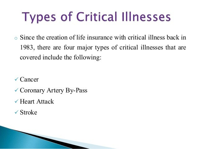 o Since the creation of life insurance with critical illness back in 1983, there are four major types of critical illnesse...