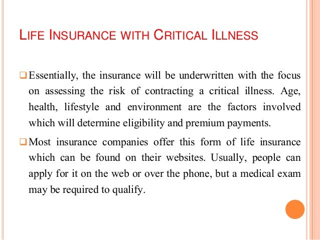 LIFE INSURANCE WITH CRITICAL ILLNESS Essentially, the insurance will be underwritten with the focus on assessing the risk...