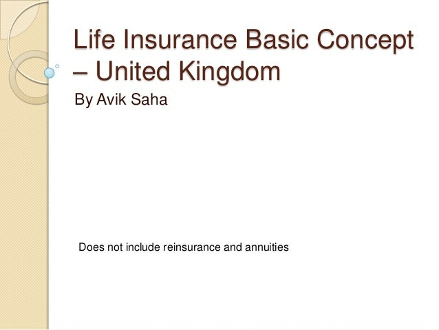 Life Insurance Basic Concept – United Kingdom By Avik Saha  Does not include reinsurance and annuities