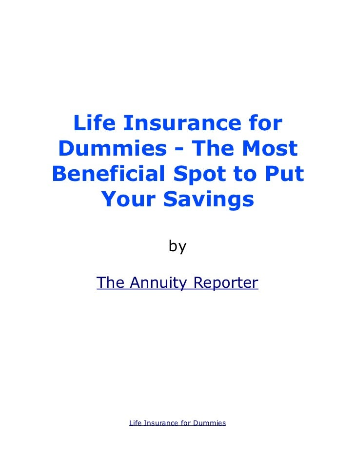 Life Insurance forDummies - The MostBeneficial Spot to Put    Your Savings                 by   The Annuity Reporter      ...