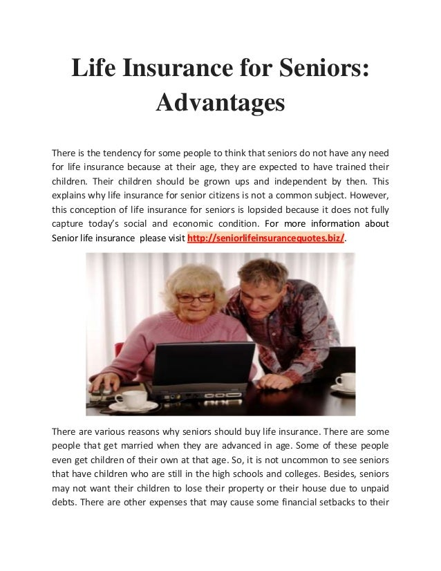 Life Insurance for Seniors:AdvantagesThere is the tendency for some people to think that seniors do not have any needfor l...