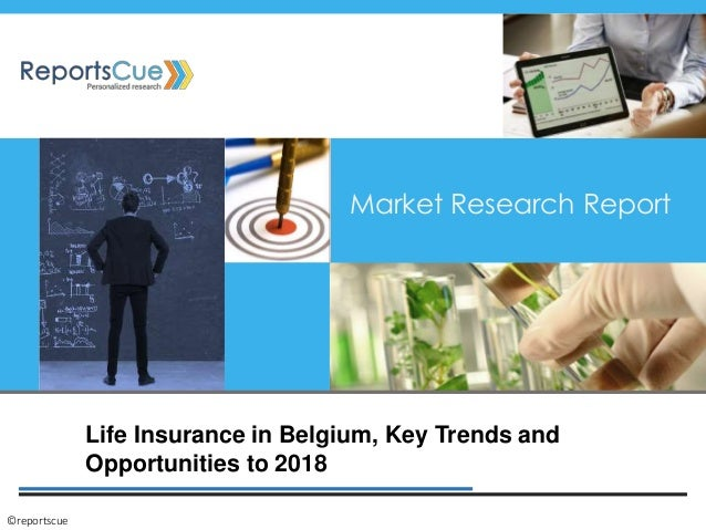 Life Insurance in Belgium, Key Trends and Opportunities to 2018 Market Research Report ©reportscue