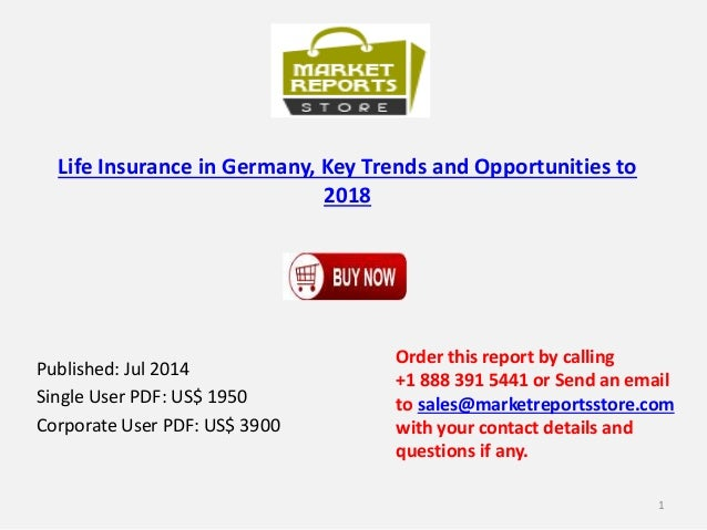 Life Insurance in Germany, Key Trends and Opportunities to 2018 Published: Jul 2014 Single User PDF: US$ 1950 Corporate Us...