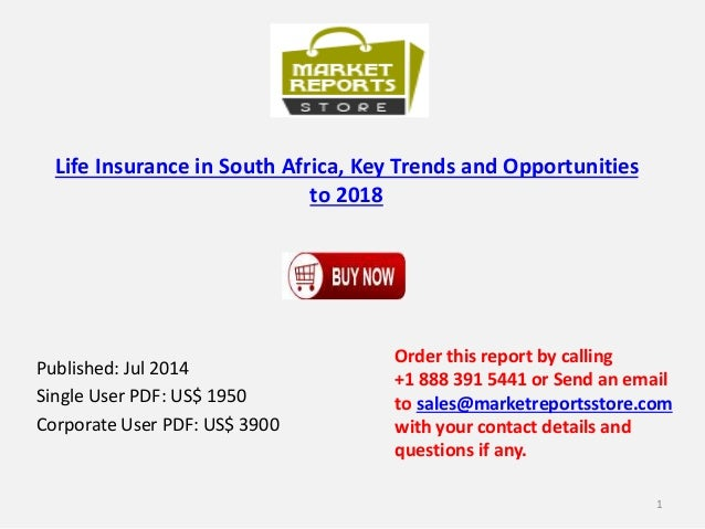 Life Insurance in South Africa, Key Trends and Opportunities to 2018 Published: Jul 2014 Single User PDF: US$ 1950 Corpora...