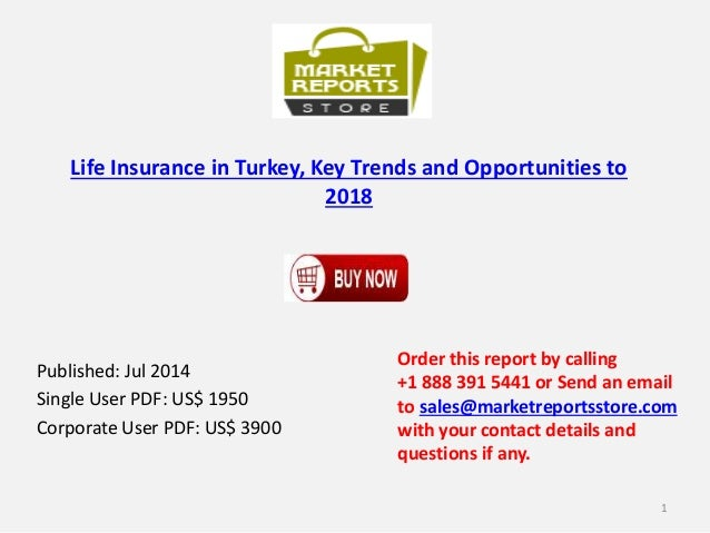 Life Insurance in Turkey, Key Trends and Opportunities to 2018 Published: Jul 2014 Single User PDF: US$ 1950 Corporate Use...