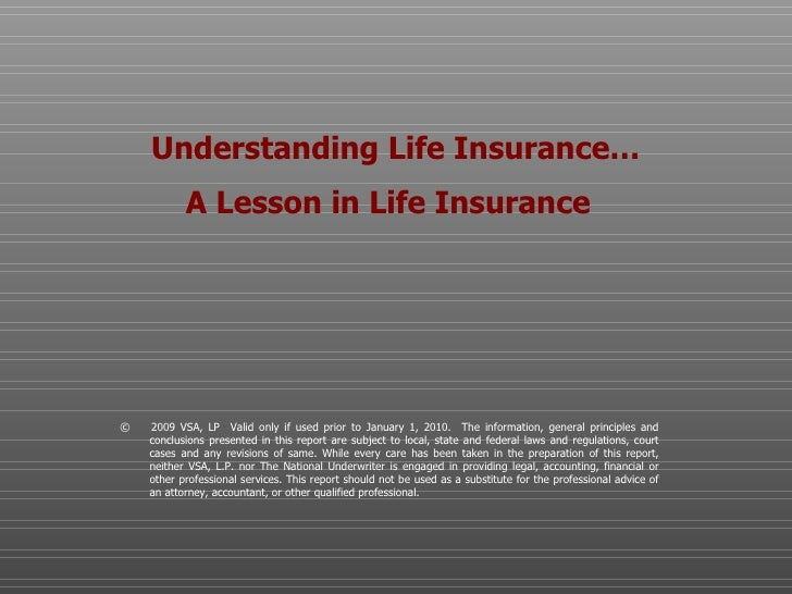 Understanding Life Insurance… A Lesson in Life Insurance   ©  2009 VSA, LP  Valid only if used prior to January 1, 2010.  ...