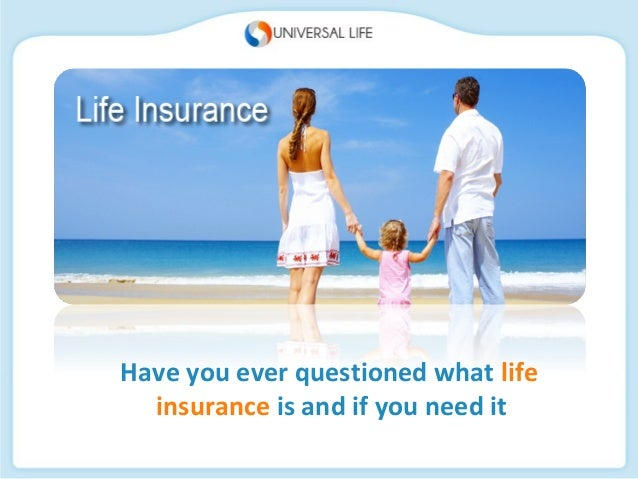 Have you ever questioned what life insurance is and if you need it