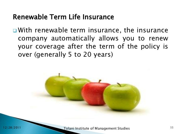 Renewable Term Life Insurance      With  renewable term insurance, the insurance        company automatically allows you ...