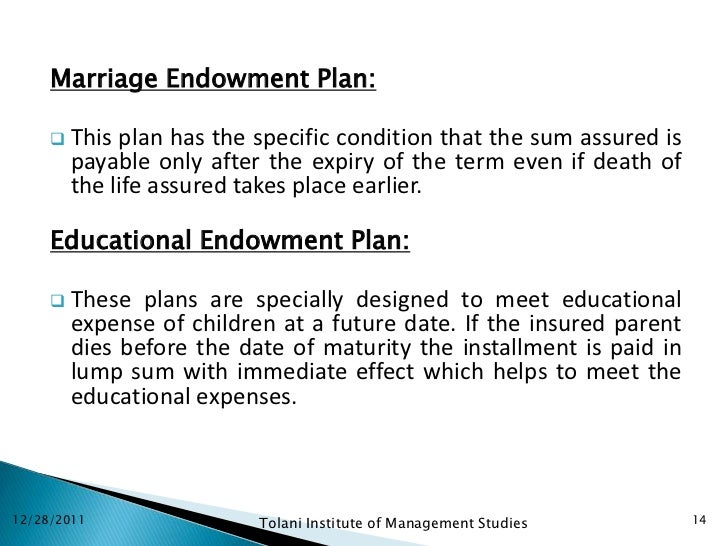 Marriage Endowment Plan:      This plan has the specific condition that the sum assured is       payable only after the e...