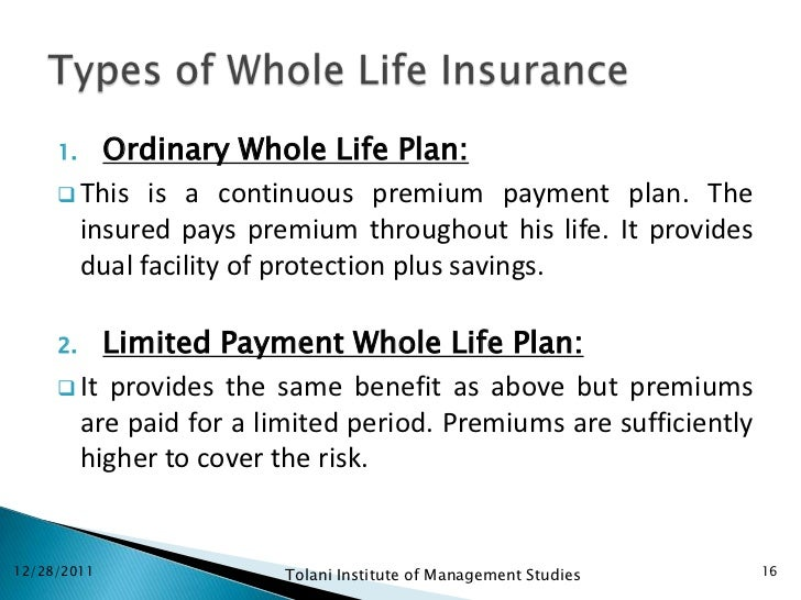 1.  Ordinary Whole Life Plan:      This is a continuous premium payment plan. The       insured pays premium throughout h...