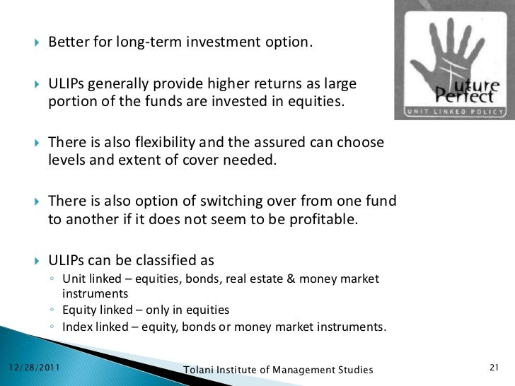    Better for long-term investment option.       ULIPs generally provide higher returns as large        portion of the f...