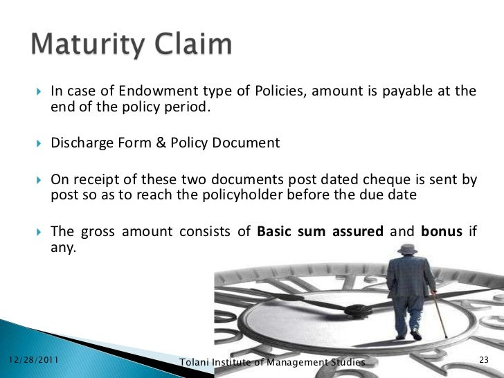    In case of Endowment type of Policies, amount is payable at the         end of the policy period.        Discharge Fo...