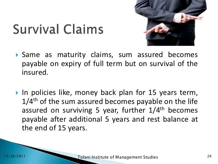    Same as maturity claims, sum assured becomes         payable on expiry of full term but on survival of the         ins...