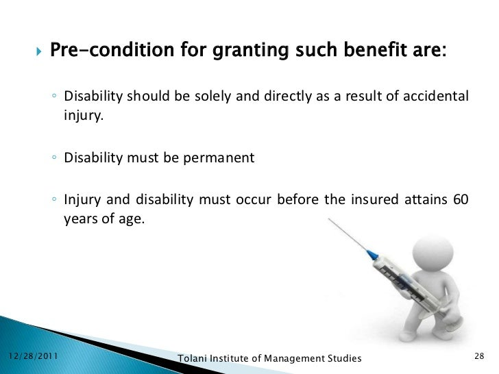    Pre-condition for granting such benefit are:         ◦ Disability should be solely and directly as a result of acciden...