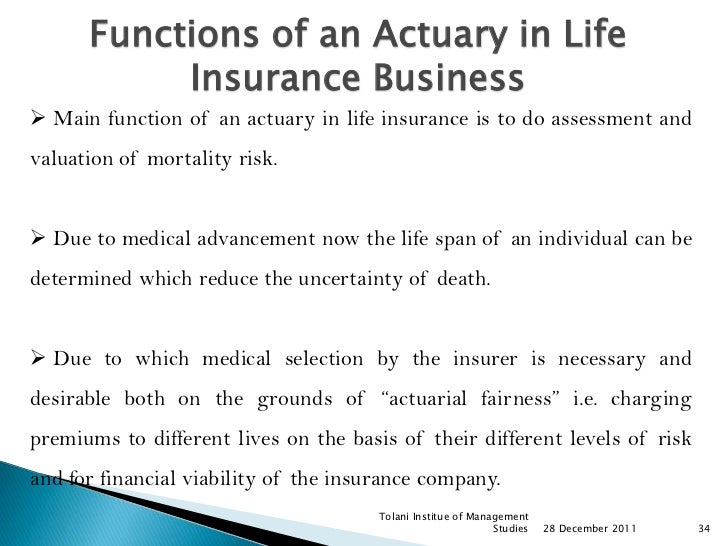 Functions of an Actuary in Life           Insurance Business Main function of an actuary in life insurance is to do asses...