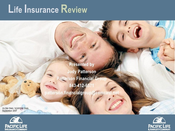 L ife  I nsurance   R eview VLCM-154A / VLNYCM-154A September 2007 Presented by Jody Patterson Patterson Financial Group 8...
