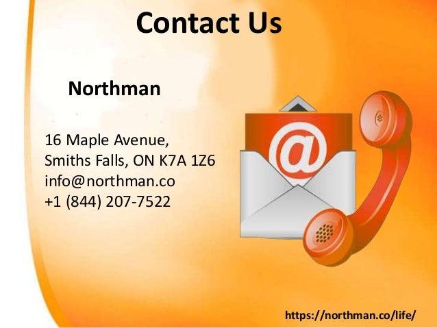 Contact Us 16 Maple Avenue, Smiths Falls, ON K7A 1Z6 info@northman.co +1 (844) 207-7522 Northman https://northman.co/life/