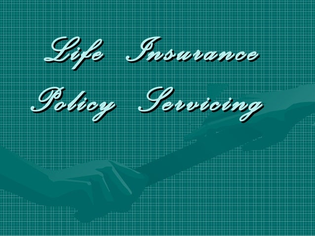Life InsuranceLife Insurance Policy ServicingPolicy Servicing