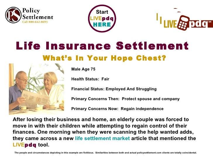 <ul><li>Life Insurance Settlement  </li></ul><ul><li>What's In Your Hope Chest? </li></ul>Male Age 75 Health Status:  Fair...